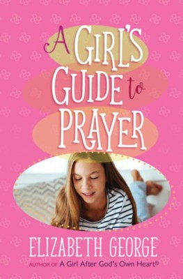 A Girl's Guide to Prayer - eBook  -     By: Elizabeth George