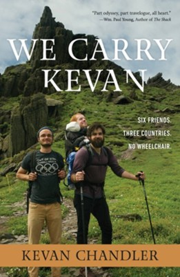 We Carry Kevan: Six Friends. Three Countries. No Wheelchair. - eBook  -     By: Kevan Chandler