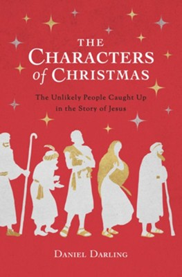 The Characters of Christmas: 10 Unlikely People Caught Up in the Story of Jesus - eBook  -     By: Daniel Darling