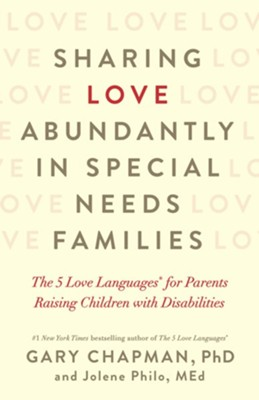 Sharing Love Abundantly in Special Needs Families: The 5 Love Languages for Parents Raising Children with Disabilities - eBook  -     By: Gary Chapman, Jolene Philo