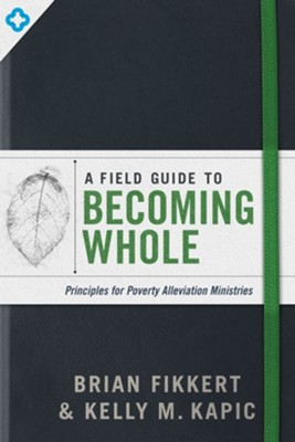 Becoming Whole Field Guide: Why the Opposite of Poverty Isn't the American Dream - eBook  -     By: Brian Fikkert, Kelly M. Kapic