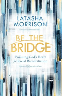 Be the Bridge: Pursuing God's Heart for Racial Reconciliation - eBook  -     By: LaTasha Morrison