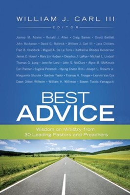 Best Advice: Wisdom on Ministry from 30 Leading Pastors and Preachers - eBook  -     Edited By: William J. Carl III     By: Edited by William J. Carl III