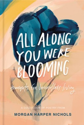 All Along You Were Blooming: Thoughts for Boundless Living - eBook  -     By: Morgan Harper Nichols