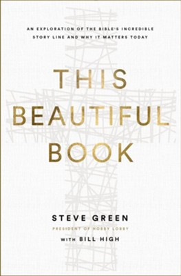This Beautiful Book: An Exploration of the Bible's Incredible Story Line and Why It Matters Today - eBook  -     By: Steve Green, Bill High