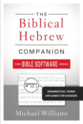The Biblical Hebrew Companion for Bible Software Users: Grammatical Terms Explained for Exegesis - eBook  -     By: Michael Williams