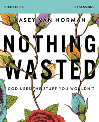Nothing Wasted Study Guide: God Uses the Stuff You Wouldn't - eBook  -     By: Kasey Van Norman