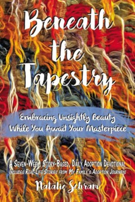 Beneath the Tapestry: Embracing Unsightly Beauty While You Await Your Masterpiece. - eBook  -     By: Natalie Schram