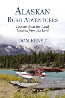 Alaskan Bush Adventures: Lessons from the LandLessons from the Lord - eBook  -     By: Don Ernst