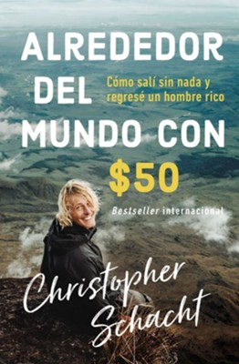 Alrededor del mundo con $50  (Around the World on 50 Bucks) eBook  -     By: Christopher Schacht