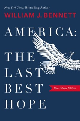 America: The Last Best Hope - eBook  -     By: William J. Bennett