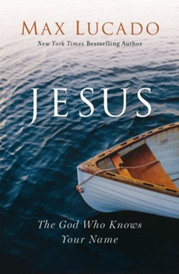Jesus: The God Who Knows Your Name - eBook  -     By: Max Lucado
