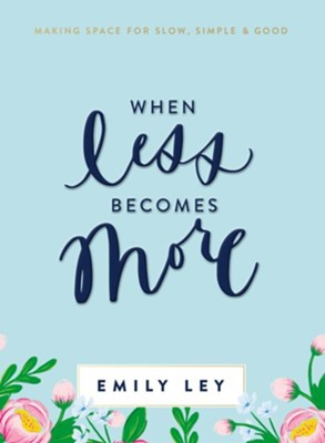 When Less Becomes More: Making Space for Slow, Simple, and Good - eBook  -     By: Emily Ley