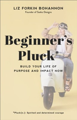 Beginner's Pluck: Build Your Life of Purpose and Impact Now - eBook  -     By: Liz Forkin Bohannon