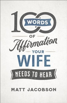 100 Words of Affirmation Your Wife Needs to Hear - eBook  -     By: Matt Jacobson