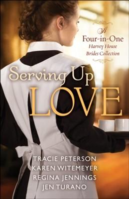 Serving Up Love: A Harvey House Brides Collection - eBook  -     By: Tracie Peterson, Karen Witemeyer, Regina Jennings, Jen Turano