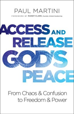 Access and Release God's Peace: From Chaos and Confusion to Freedom and Power - eBook  -     By: Paul Martini