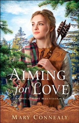Aiming for Love (Brides of Hope Mountain Book #1) - eBook  -     By: Mary Connealy