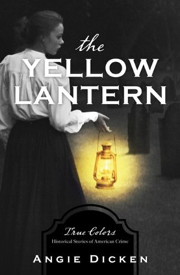 The Yellow Lantern: True Colors: Historical Stories of American Crime - eBook  -     By: Angie Dicken