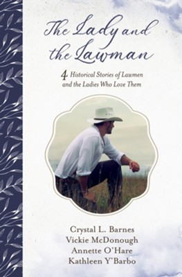 The Lady and the Lawman: 4 Historical Stories of Lawmen and the Ladies Who Love Them - eBook  -     By: Crystal Barnes, Vickie McDonough, Annette O'Hare
