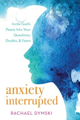 Anxiety Interrupted: Invite God's Peace into Your Questions, Doubts, and Fears - eBook  -     By: Rachael Dymski