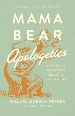 Mama Bear Apologetics: Empowering Your Kids to Challenge Cultural Lies - eBook  -     By: Hillary Morgan Ferrer
