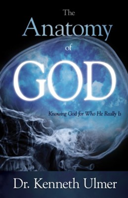 The Anatomy of God: Knowing God For Who He Really Is - eBook  -     By: Dr. Kenneth C. Ulmer
