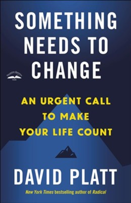 Something Needs to Change: A Call to Make Your Life Count in a World of Urgent Need - eBook  -     By: David Platt
