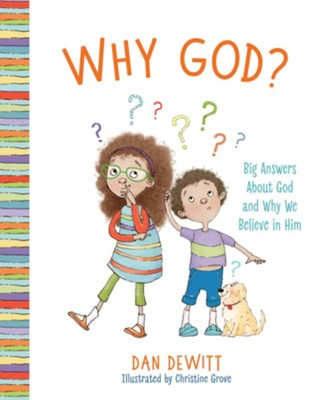 Why God?: Big Answers About God and Why We Believe in Him - eBook  -     By: Dan DeWitt