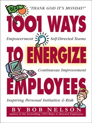 1001 Ways to Energize Employees   -     By: Bob Nelson