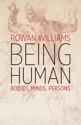 Being Human: Bodies, Minds, Persons - eBook  -     By: Rowan Williams