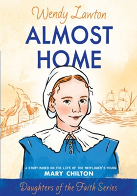 Almost Home: A Story Based on the Life of the Mayflower's Mary Chilton - eBook  -     By: Wendy Lawton