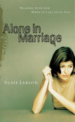 Alone in Marriage: Encouragement for the Times When It's All Up to You - eBook  -     By: Susie Larson
