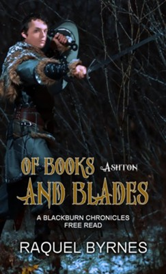 Of Books And Blades: A Blackburn Chronicles Free Read - eBook  -     By: Raquel Byrnes