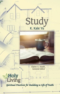 Holy Living Series: Study: Spiritual Practices for Building a Life of Faith - eBook  -     Edited By: Elaine A. Heath     By: Keyone Kale Yu