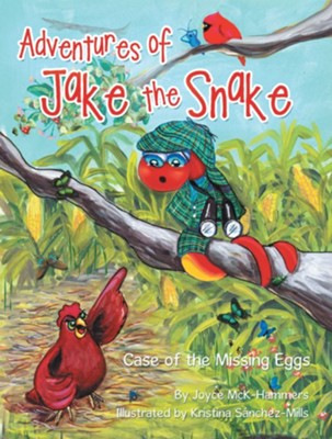 Adventures of Jake the Snake: Case of the Missing Eggs - eBook  -     By: Joyce McK-Hammers     Illustrated By: Kristina Sanchez-Mills