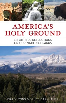 America's Holy Ground: 61 Faithful Reflections on Our National Parks - eBook  -     By: Brad Lyons