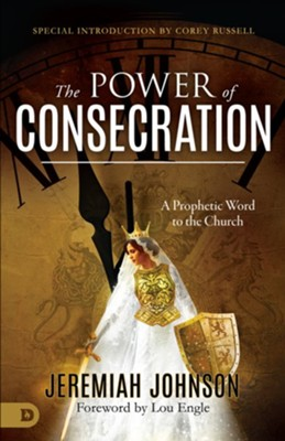 The Power of Consecration: A Prophetic Word to the Church - eBook  -     By: Jeremiah Johnson