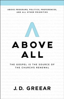 Above All: The Gospel Is the Source of the Church's Renewal - eBook  -     By: J.D. Greear