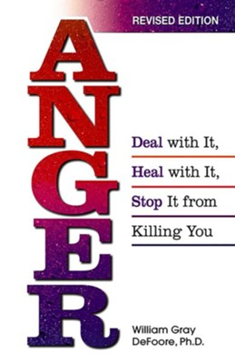 Anger: Deal With It, Heal With It, Stop It From Killing You - eBook  -     By: Bill DeFoore