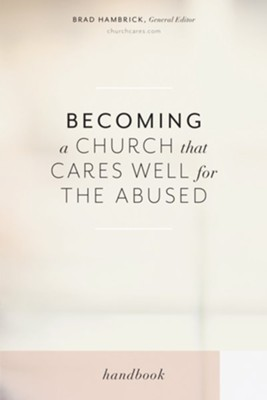 Becoming a Church that Cares Well for the Abused - eBook  -     Edited By: Brad Hambrick     By: Rachael Denhollander, Mika Edmondson, Samantha Kilpatrick, Diana Landberg & 5 other Contributors