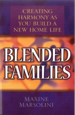 Blended Families: Creating Harmony as You Build a New Home Life - eBook  -     By: Maxine Marsolini