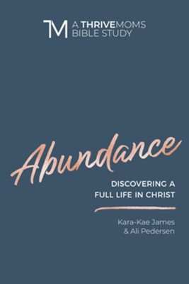 Abundance: Discovering a Full LIfe in Christ - eBook  -     By: Kara-Kae James