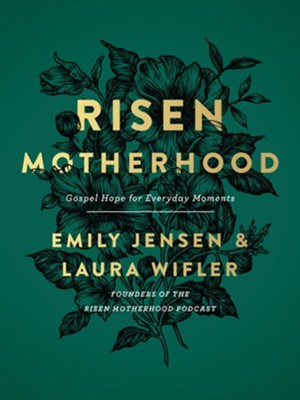 Risen Motherhood: Gospel Hope for Everyday Moments - eBook  -     By: Emily Jensen, Laura Wifler