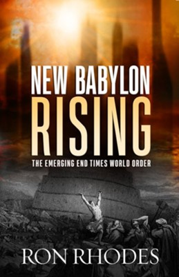 New Babylon Rising: The Emerging End Times World Order - eBook  -     By: Ron Rhodes