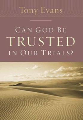 Can God Be Trusted in Our Trials? - eBook  -     By: Tony Evans
