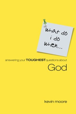 What Do I Do When? Answering Your Toughest Questions About God - eBook  -     By: Kevin Moore
