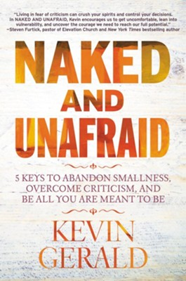 Naked and Unafraid: 5 Keys to Abandon Smallness, Overcome Criticism, and Be All You Are Meant to Be - eBook  -     By: Kevin Gerald