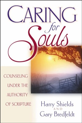 Caring for Souls: Counseling Under the Authority of Scripture - eBook  -     By: Harry Shields, Gary Bredfeldt