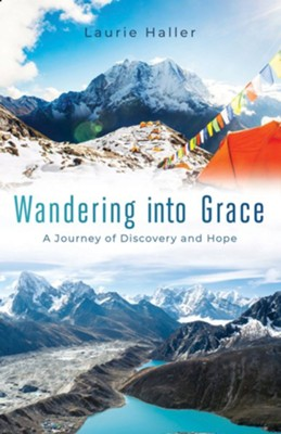 Wandering Into Grace: A Journey of Discovery and Hope - eBook  -     By: Laurie Haller